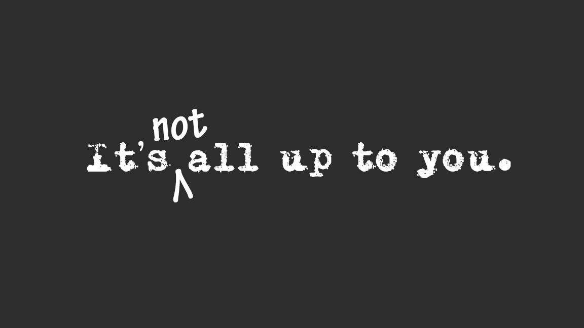 quote - its not all up to you